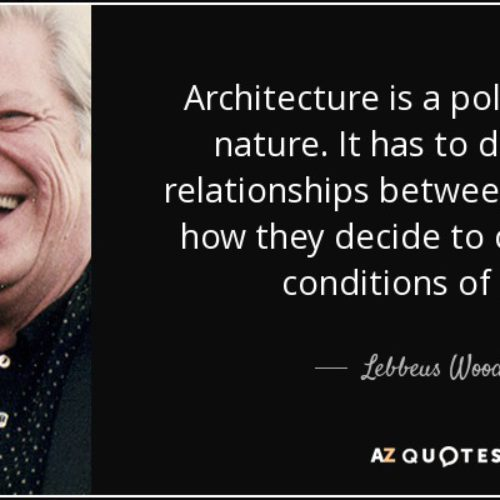 Image of architect Lebbeus Woods with his quote about architecture: Architecture is a political act, by nature. It has to do with the relationships between people and how they decide to change their conditions of living.